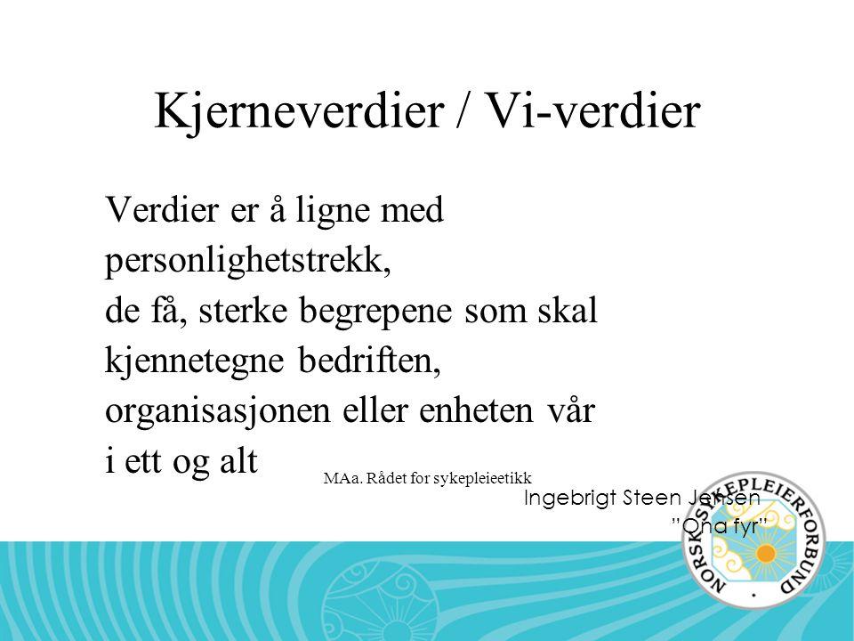 MAa. Rådet for sykepleieetikk Kjerneverdier / Vi-verdier Verdier er å ligne med personlighetstrekk, de få, sterke begrepene som skal kjennetegne bedri