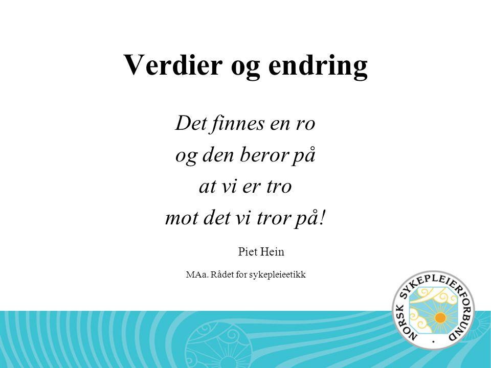 MAa. Rådet for sykepleieetikk Verdier og endring Det finnes en ro og den beror på at vi er tro mot det vi tror på! Piet Hein