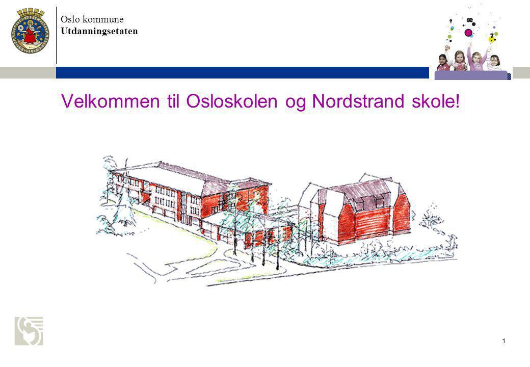 Oslo kommune Utdanningsetaten Velkommen til Osloskolen og Nordstrand skole! 1