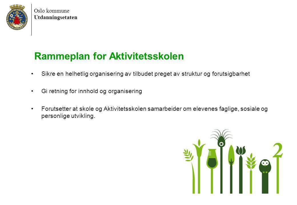 Oslo kommune Utdanningsetaten 6/30/2014 Dokumentnavn 14 30.06.2014 14 Rammeplan for Aktivitetsskolen •Sikre en helhetlig organisering av tilbudet preg