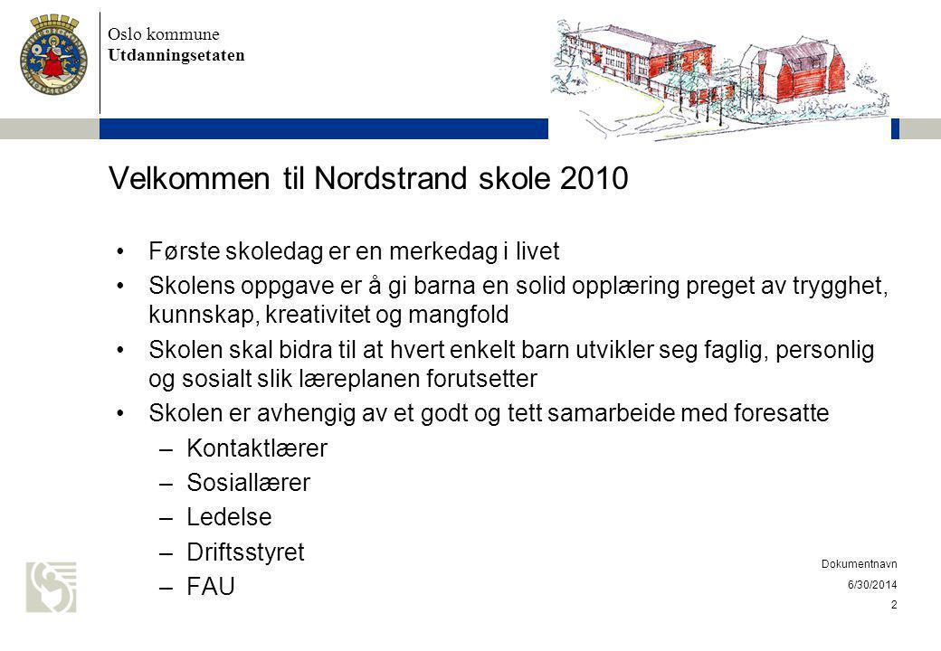 Oslo kommune Utdanningsetaten Velkommen til Nordstrand skole 2010 •Første skoledag er en merkedag i livet •Skolens oppgave er å gi barna en solid oppl