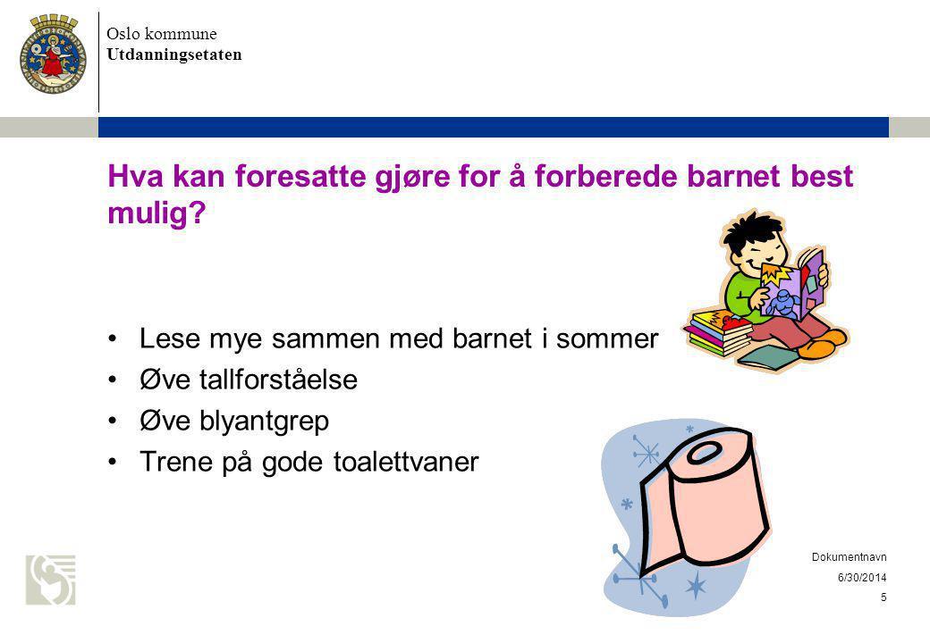 Oslo kommune Utdanningsetaten Hva kan foresatte gjøre for å forberede barnet best mulig? •Lese mye sammen med barnet i sommer •Øve tallforståelse •Øve
