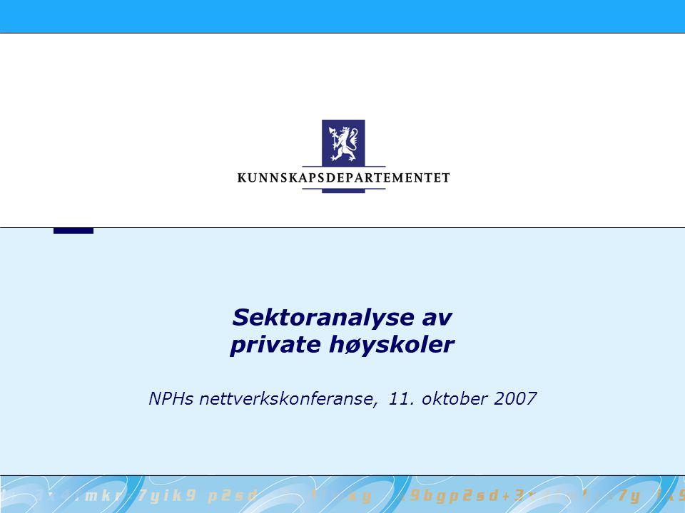 Sektoranalyse av private høyskoler NPHs nettverkskonferanse, 11. oktober 2007