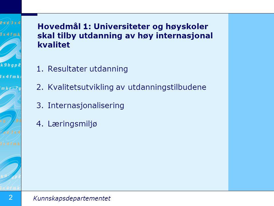 2 Kunnskapsdepartementet Hovedmål 1: Universiteter og høyskoler skal tilby utdanning av høy internasjonal kvalitet 1.Resultater utdanning 2.Kvalitetsu