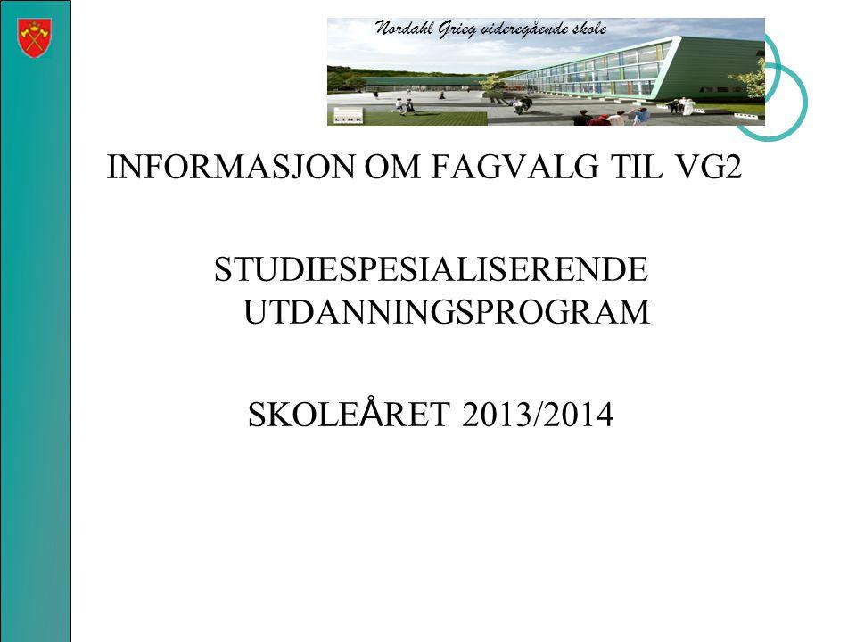INFORMASJON OM FAGVALG TIL VG2 STUDIESPESIALISERENDE UTDANNINGSPROGRAM SKOLE Å RET 2013/2014 Nordahl Grieg videregående skole