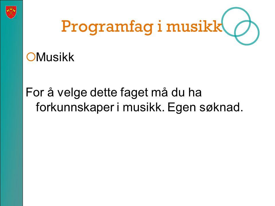 Programfag i musikk  Musikk For å velge dette faget må du ha forkunnskaper i musikk. Egen søknad.
