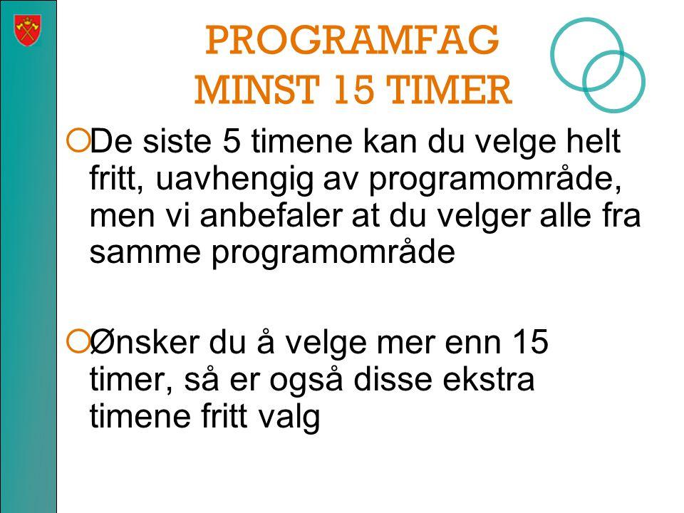 PROGRAMFAG MINST 15 TIMER  De siste 5 timene kan du velge helt fritt, uavhengig av programområde, men vi anbefaler at du velger alle fra samme programområde  Ønsker du å velge mer enn 15 timer, så er også disse ekstra timene fritt valg