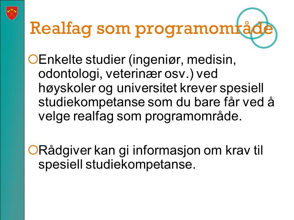 Realfag som programområde  Enkelte studier (ingeniør, medisin, odontologi, veterinær osv.) ved høyskoler og universitet krever spesiell studiekompetanse som du bare får ved å velge realfag som programområde.