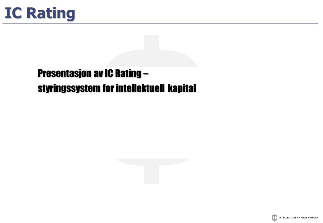 IC Rating Presentasjon av IC Rating – styringssystem for intellektuell kapital