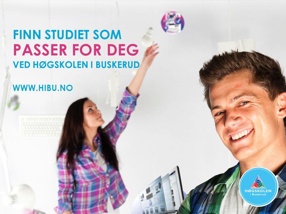 FINN STUDIET SOM PASSER FOR DEG VED HØGSKOLEN I BUSKERUD WWW.HIBU.NO