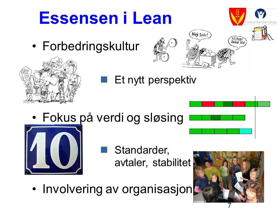 7 Essensen i Lean •Forbedringskultur •Fokus på verdi og sløsing •Involvering av organisasjonen  Et nytt perspektiv  Standarder, avtaler, stabilitet