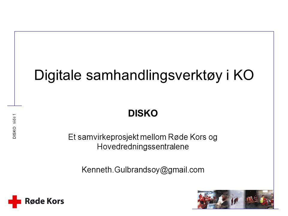 DISKO side 1 Digitale samhandlingsverktøy i KO DISKO Et samvirkeprosjekt mellom Røde Kors og Hovedredningssentralene Kenneth.Gulbrandsoy@gmail.com