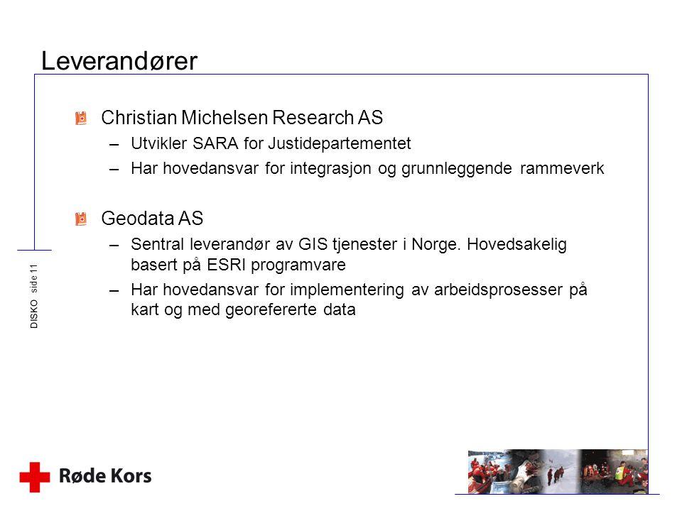 DISKO side 11 Leverandører Christian Michelsen Research AS –Utvikler SARA for Justidepartementet –Har hovedansvar for integrasjon og grunnleggende ram