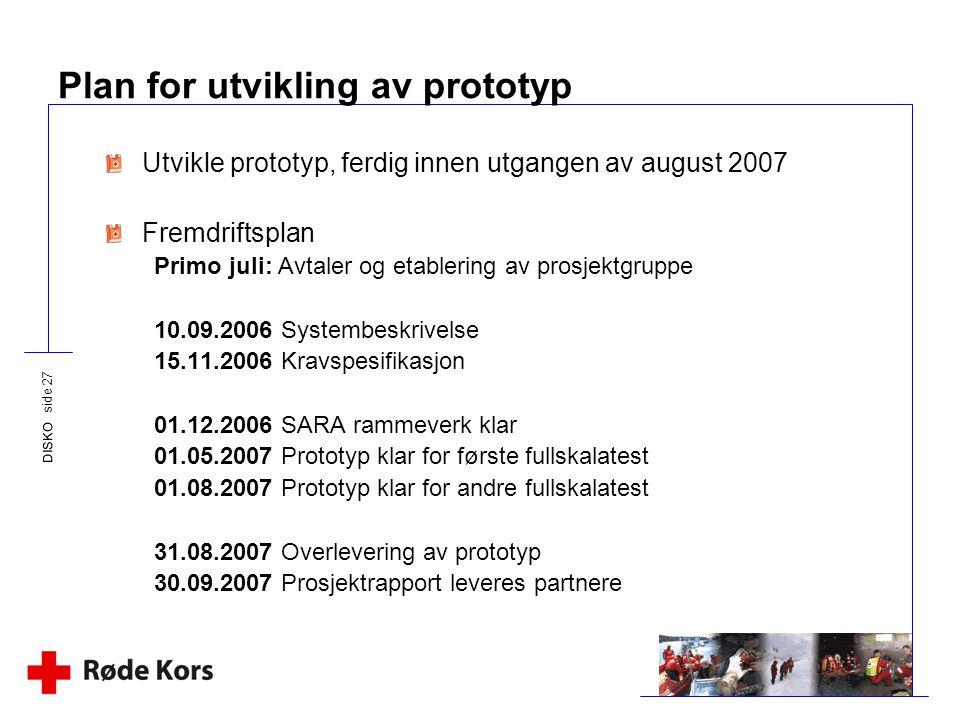 DISKO side 27 Plan for utvikling av prototyp Utvikle prototyp, ferdig innen utgangen av august 2007 Fremdriftsplan Primo juli: Avtaler og etablering a