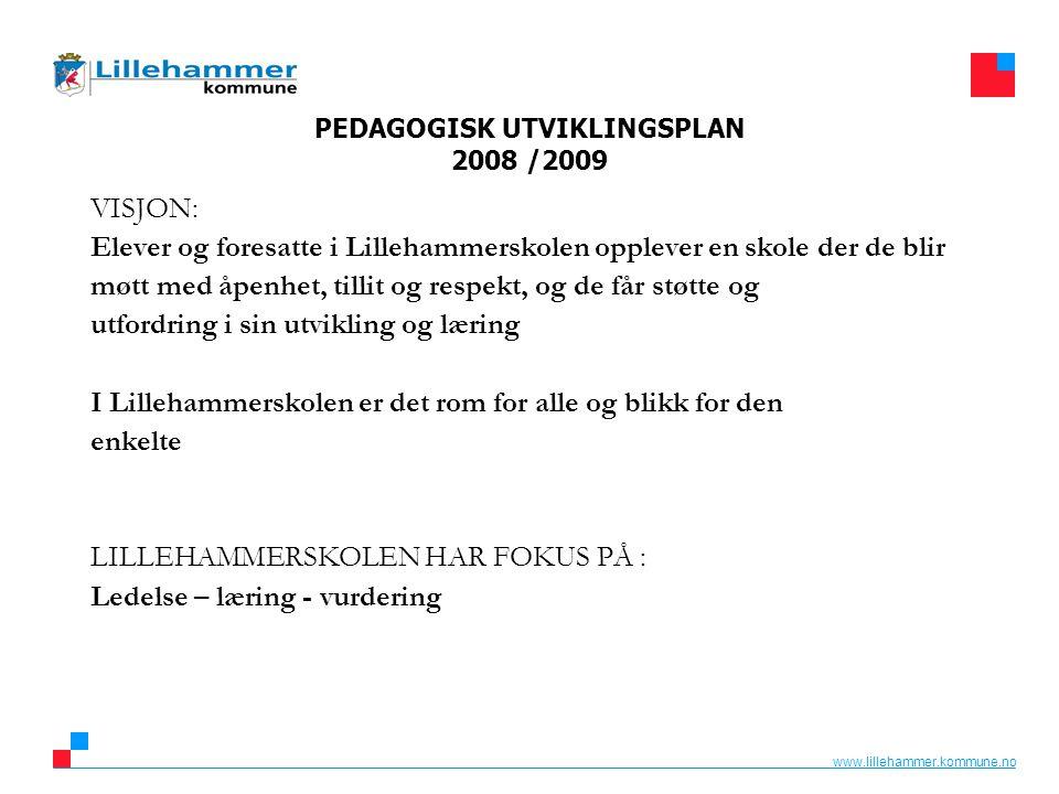 www.lillehammer.kommune.no PEDAGOGISK UTVIKLINGSPLAN 2008 /2009 VISJON: Elever og foresatte i Lillehammerskolen opplever en skole der de blir møtt med åpenhet, tillit og respekt, og de får støtte og utfordring i sin utvikling og læring I Lillehammerskolen er det rom for alle og blikk for den enkelte LILLEHAMMERSKOLEN HAR FOKUS PÅ : Ledelse – læring - vurdering
