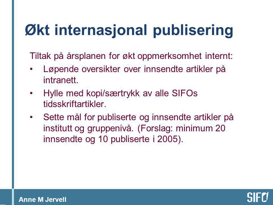 Anne M Jervell Økt internasjonal publisering Tiltak på årsplanen for økt oppmerksomhet internt: •Løpende oversikter over innsendte artikler på intrane