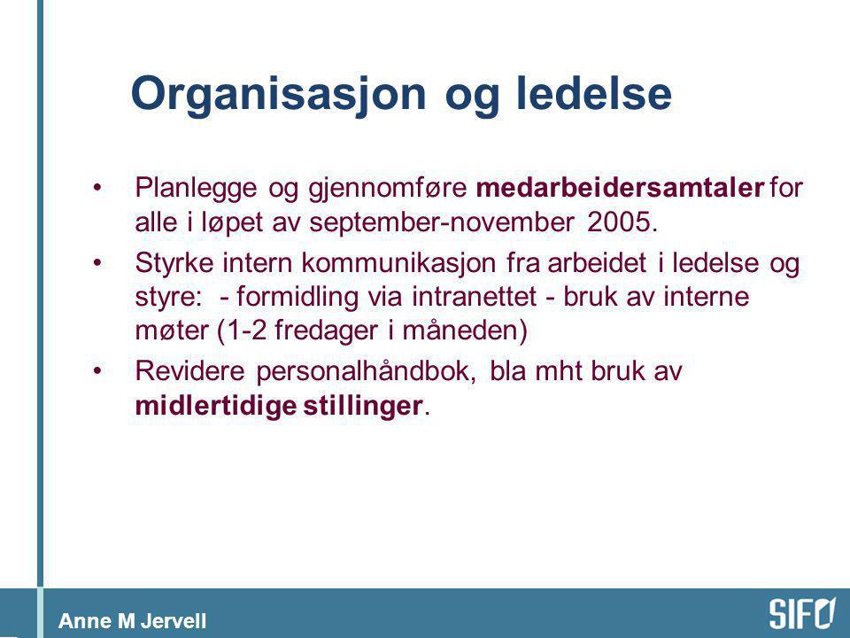 Anne M Jervell Organisasjon og ledelse •Planlegge og gjennomføre medarbeidersamtaler for alle i løpet av september-november 2005. •Styrke intern kommu
