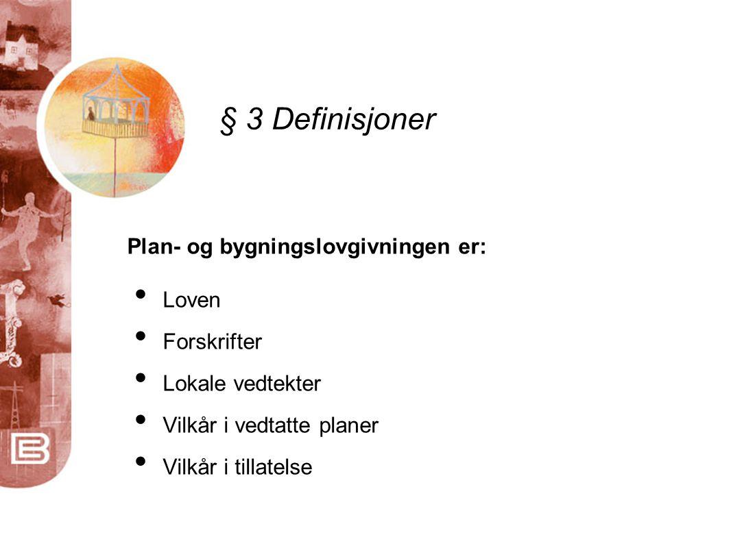• Loven • Forskrifter • Lokale vedtekter • Vilkår i vedtatte planer • Vilkår i tillatelse § 3 Definisjoner Plan- og bygningslovgivningen er: