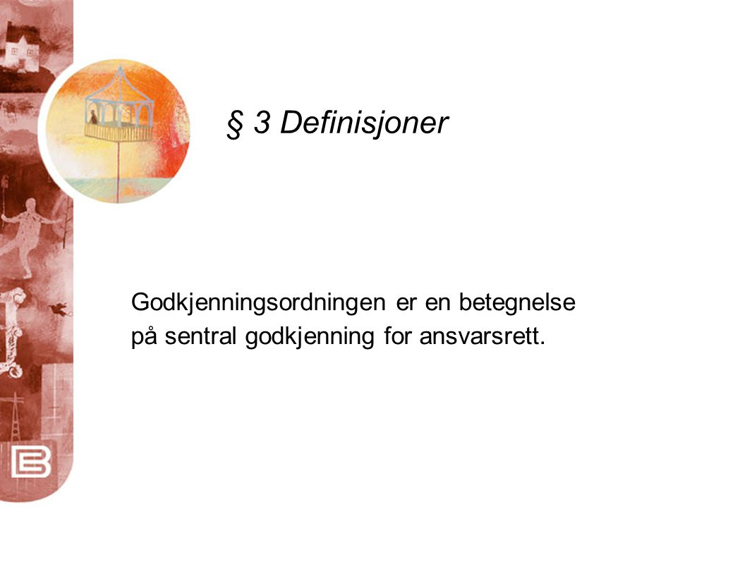 § 24 Søknad om sentral godkjenning av utøvere for ansvarsrett • Skriftlig søknad • Dokumentasjon av utdanning og praksis • Egenerklæring av system • BE leser norsk, svensk og dansk