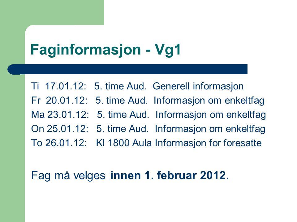 Faginformasjon - Vg1 Ti 17.01.12: 5. time Aud. Generell informasjon Fr 20.01.12: 5. time Aud. Informasjon om enkeltfag Ma 23.01.12: 5. time Aud. Infor