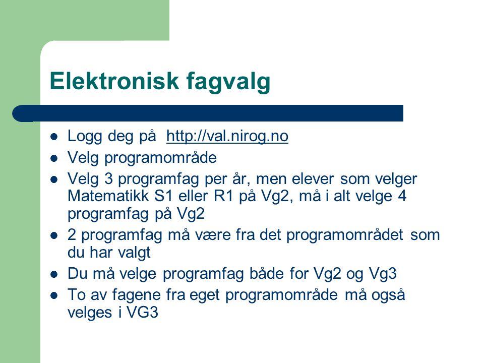 Elektronisk fagvalg  Logg deg på http://val.nirog.nohttp://val.nirog.no  Velg programområde  Velg 3 programfag per år, men elever som velger Matema