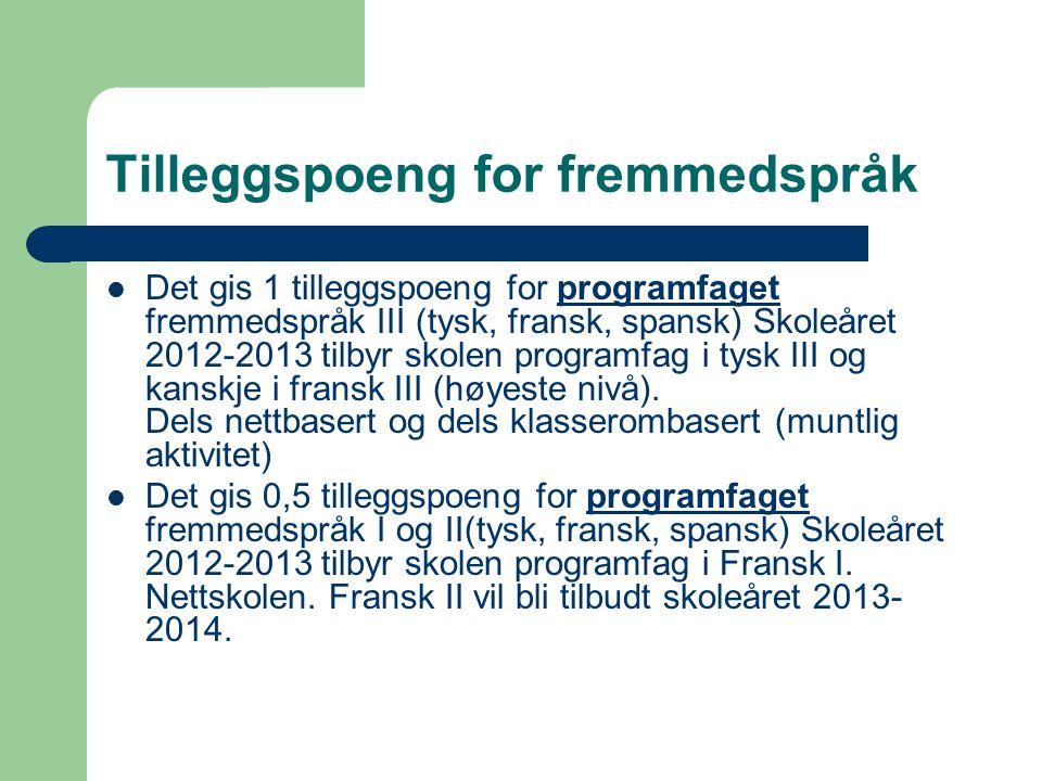 Tilleggspoeng for fremmedspråk  Det gis 1 tilleggspoeng for programfaget fremmedspråk III (tysk, fransk, spansk) Skoleåret 2012-2013 tilbyr skolen pr