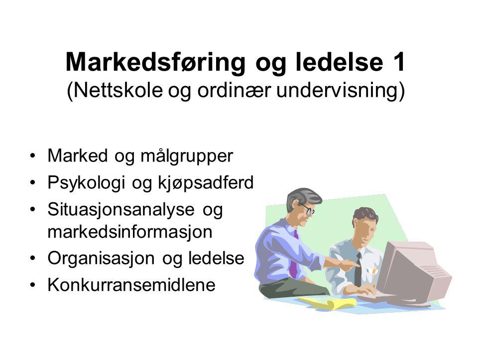 Markedsføring og ledelse 1 (Nettskole og ordinær undervisning) •Marked og målgrupper •Psykologi og kjøpsadferd •Situasjonsanalyse og markedsinformasjo