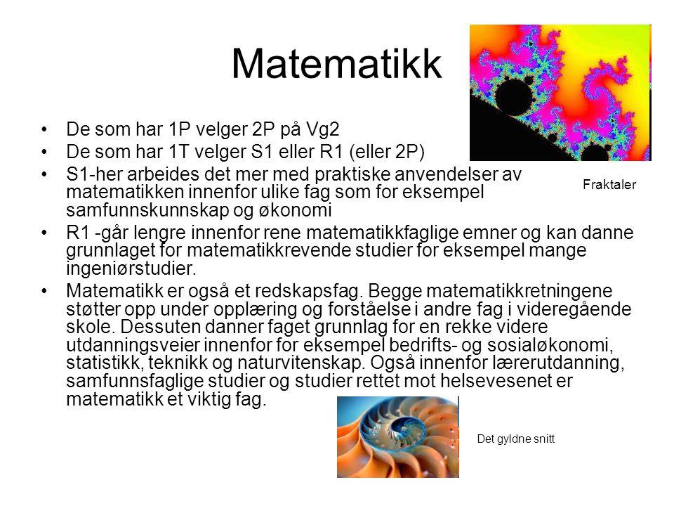 Matematikk •De som har 1P velger 2P på Vg2 •De som har 1T velger S1 eller R1 (eller 2P) •S1-her arbeides det mer med praktiske anvendelser av matemati