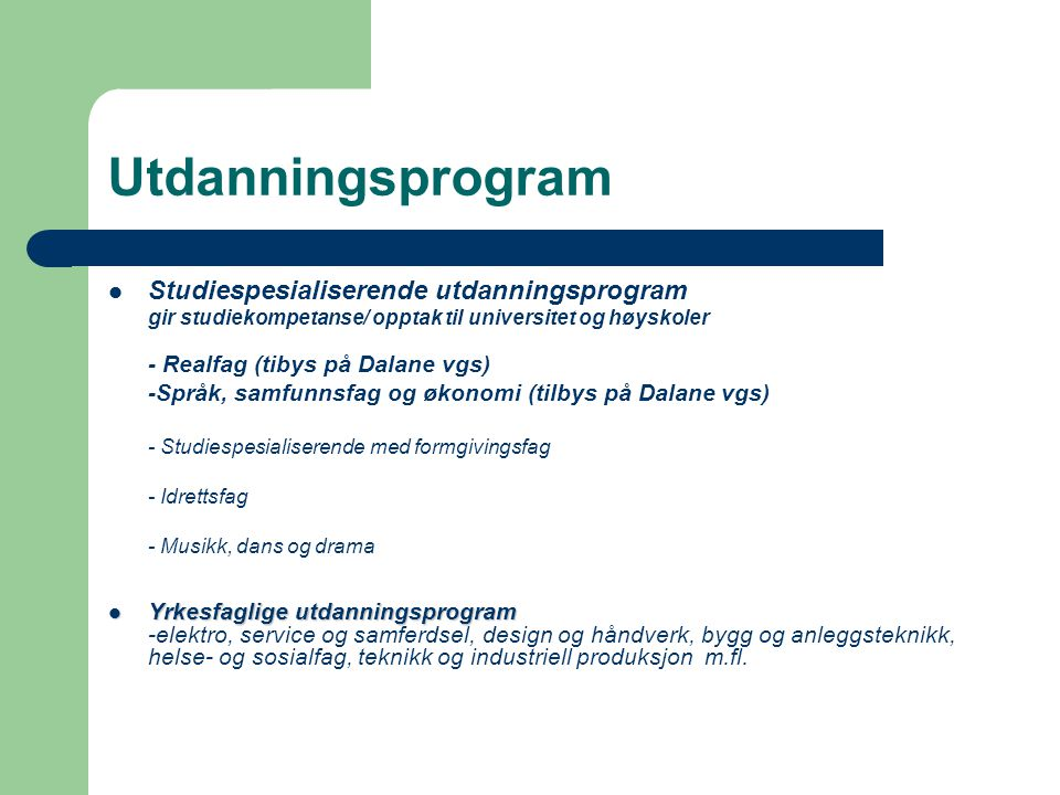 Utdanningsprogram  Studiespesialiserende utdanningsprogram gir studiekompetanse/ opptak til universitet og høyskoler - Realfag (tibys på Dalane vgs)
