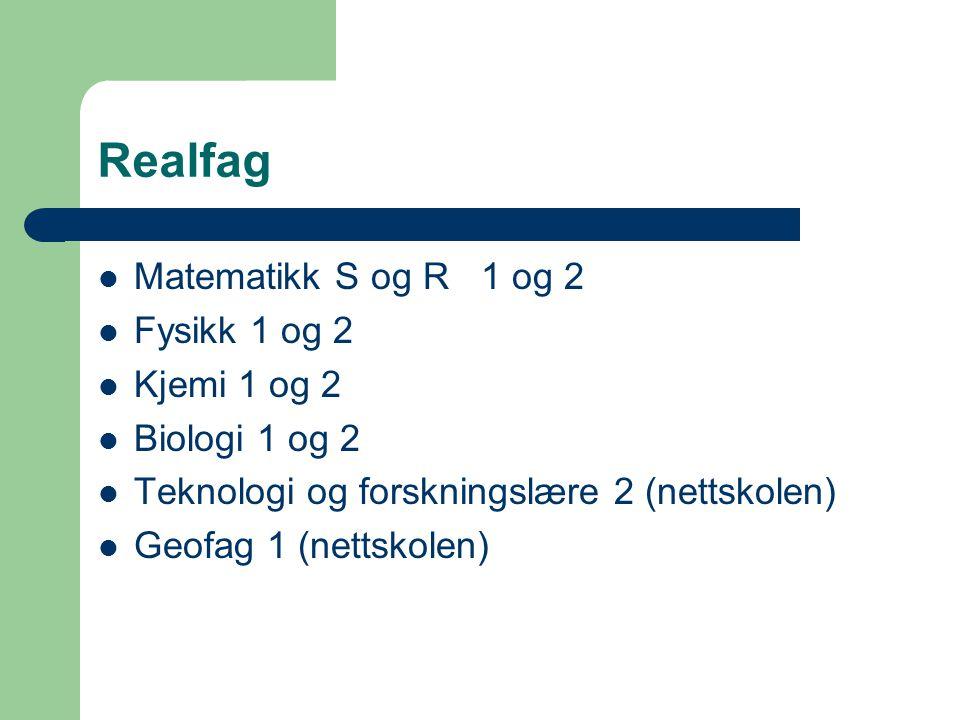 Realfag  Matematikk S og R 1 og 2  Fysikk 1 og 2  Kjemi 1 og 2  Biologi 1 og 2  Teknologi og forskningslære 2 (nettskolen)  Geofag 1 (nettskolen