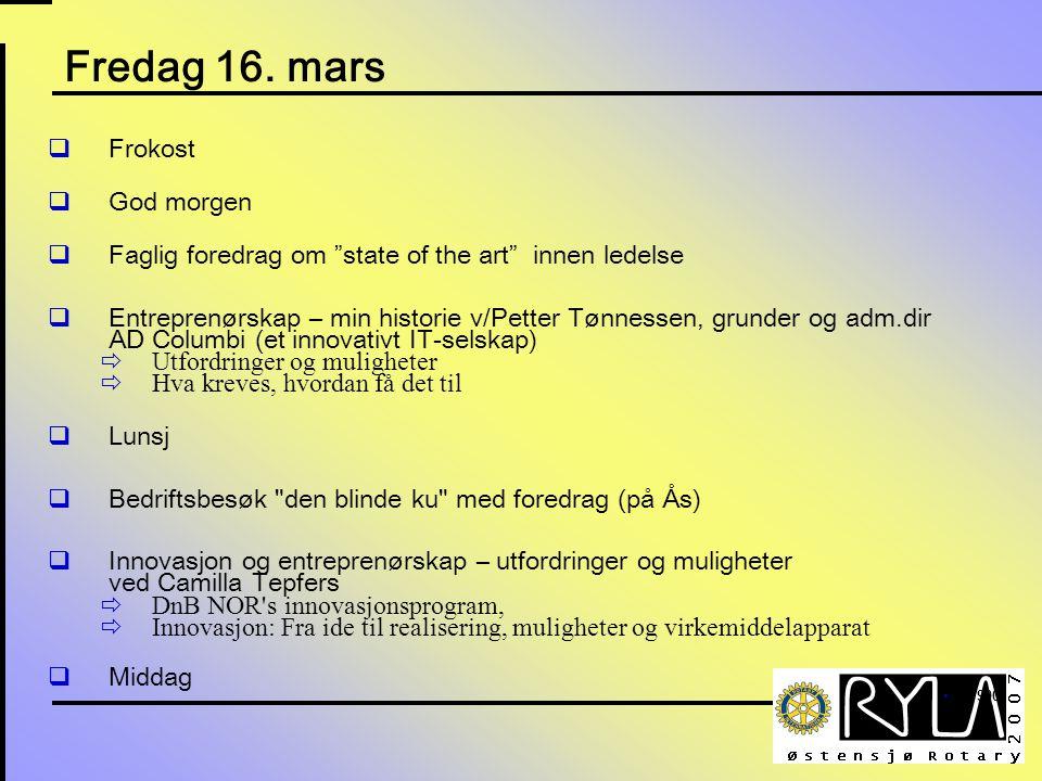 """Fredag 16. mars  Frokost  God morgen  Faglig foredrag om """"state of the art"""" innen ledelse  Entreprenørskap – min historie v/Petter Tønnessen, grun"""