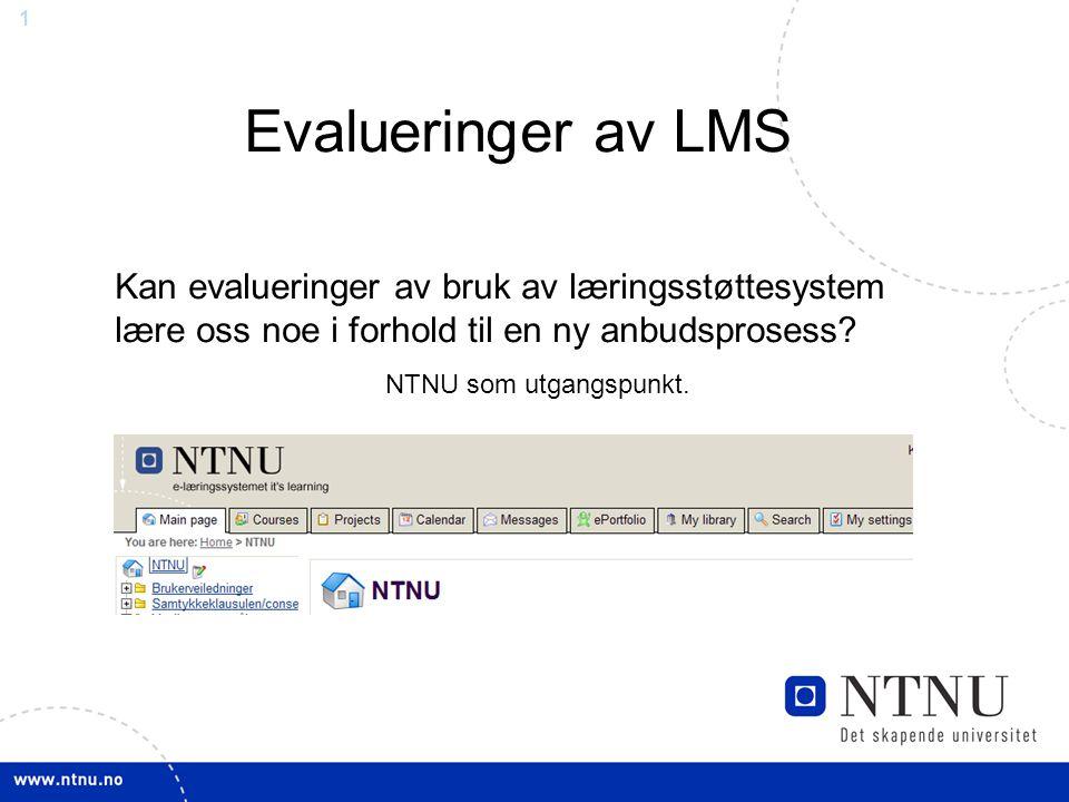 1 Evalueringer av LMS Kan evalueringer av bruk av læringsstøttesystem lære oss noe i forhold til en ny anbudsprosess? NTNU som utgangspunkt.