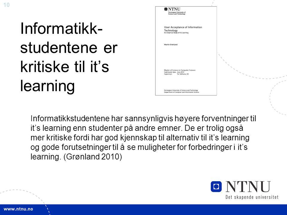 10 Informatikk- studentene er kritiske til it's learning Informatikkstudentene har sannsynligvis høyere forventninger til it's learning enn studenter på andre emner.
