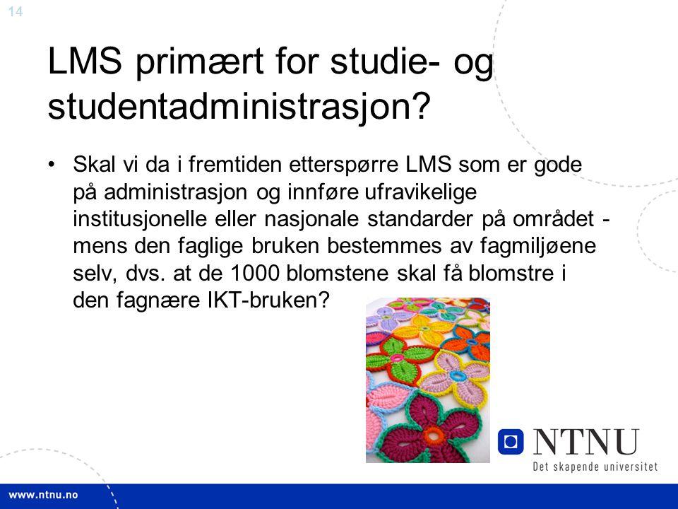 14 LMS primært for studie- og studentadministrasjon? •Skal vi da i fremtiden etterspørre LMS som er gode på administrasjon og innføre ufravikelige ins