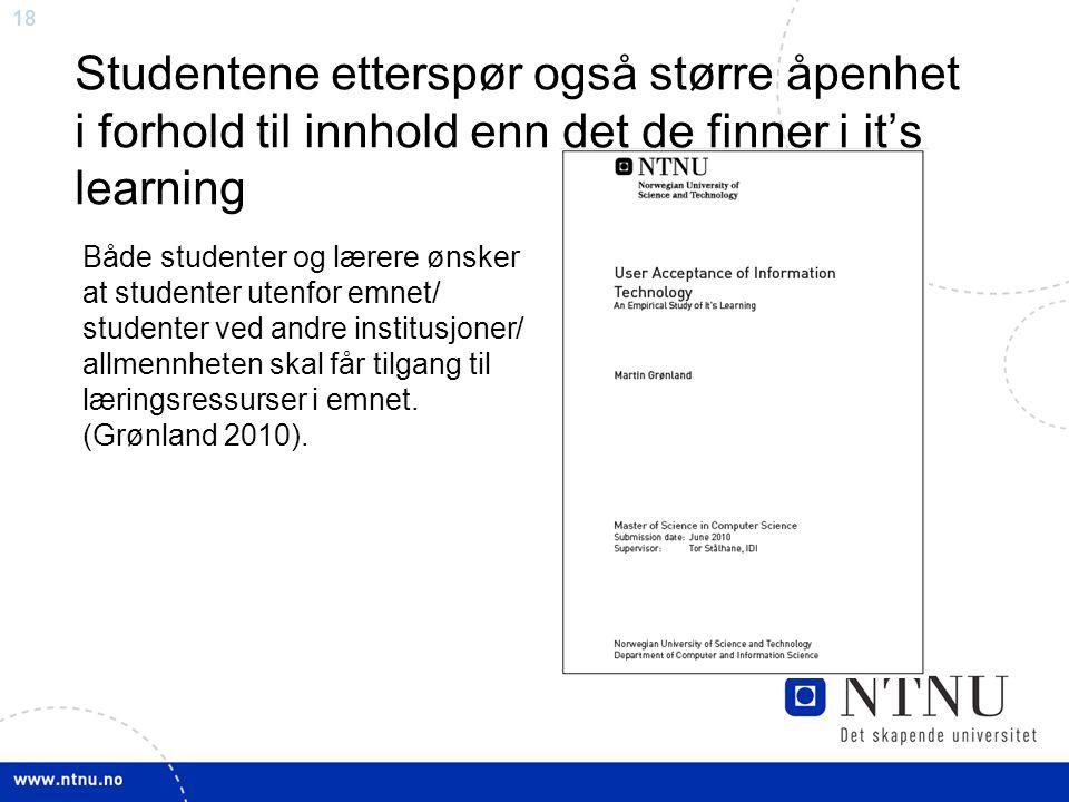 18 Studentene etterspør også større åpenhet i forhold til innhold enn det de finner i it's learning Både studenter og lærere ønsker at studenter utenf