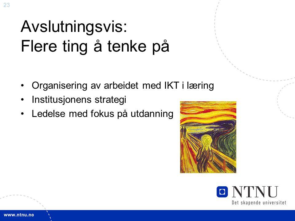 23 Avslutningsvis: Flere ting å tenke på •Organisering av arbeidet med IKT i læring •Institusjonens strategi •Ledelse med fokus på utdanning