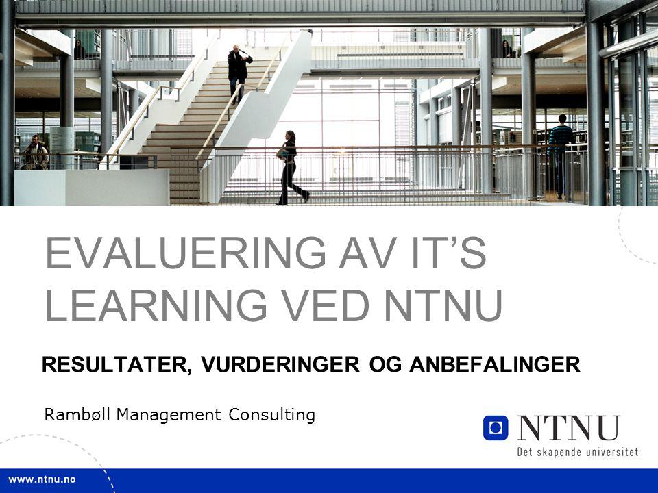3 EVALUERING AV IT'S LEARNING VED NTNU RESULTATER, VURDERINGER OG ANBEFALINGER Rambøll Management Consulting