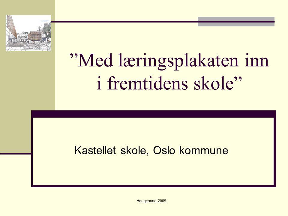 """Haugesund 2005 """"Med læringsplakaten inn i fremtidens skole"""" Kastellet skole, Oslo kommune"""