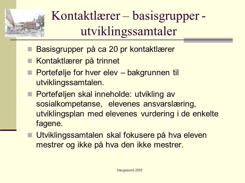 Haugesund 2005 Kontaktlærer – basisgrupper - utviklingssamtaler  Basisgrupper på ca 20 pr kontaktlærer  Kontaktlærer på trinnet  Portefølje for hve