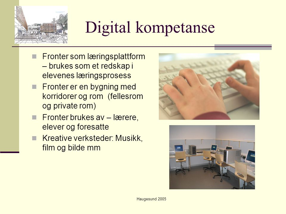 Haugesund 2005 Digital kompetanse  Fronter som læringsplattform – brukes som et redskap i elevenes læringsprosess  Fronter er en bygning med korrido
