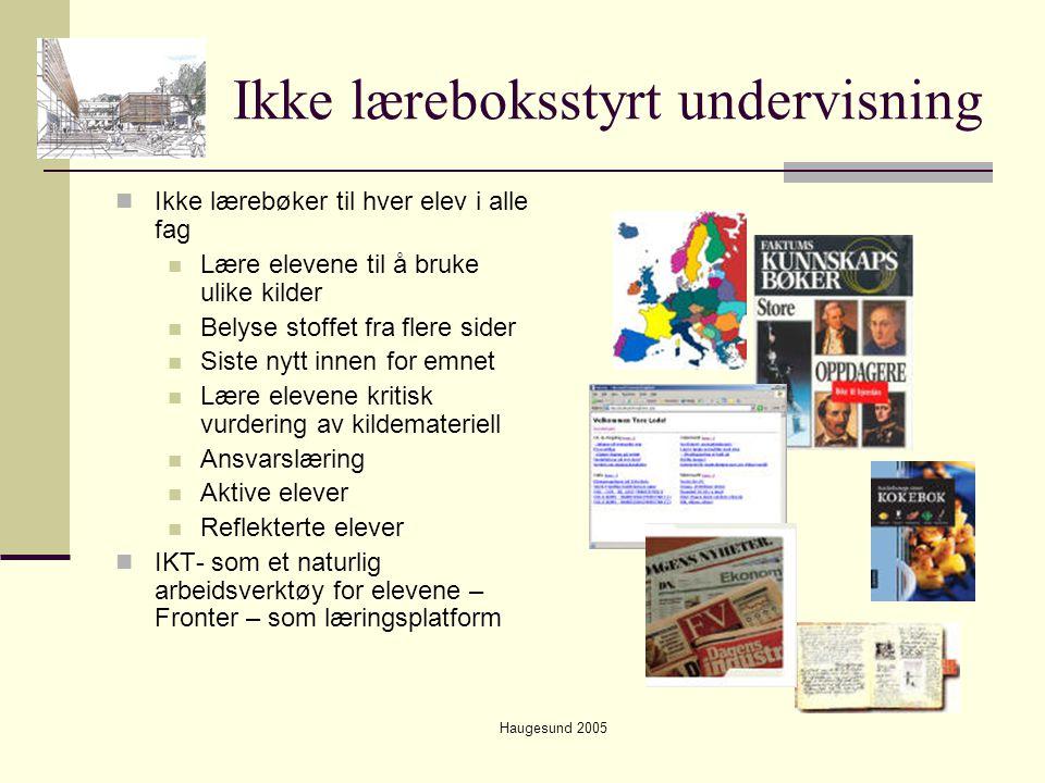 Haugesund 2005 Ikke læreboksstyrt undervisning  Ikke lærebøker til hver elev i alle fag  Lære elevene til å bruke ulike kilder  Belyse stoffet fra