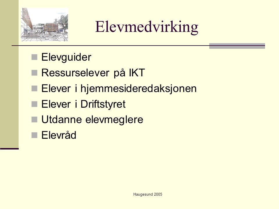 Haugesund 2005 Elevmedvirking  Elevguider  Ressurselever på IKT  Elever i hjemmesideredaksjonen  Elever i Driftstyret  Utdanne elevmeglere  Elev