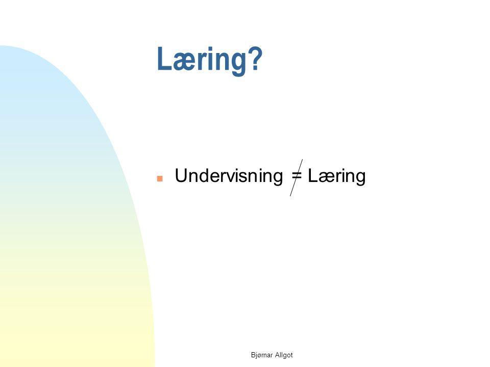 Bjørnar Allgot Spørsmål n Hva tror du selv at du lærer av? n Hva hindrer (kan hindre) læring?