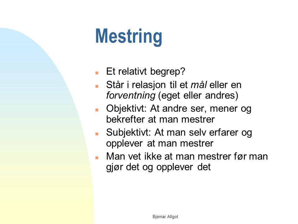 """Bjørnar Allgot Mestring n Mestring forbindes ofte med seier og overvinnelse n Mestring er """"å gjøre seg til mester"""", å beherske, greie, få til n Mestri"""