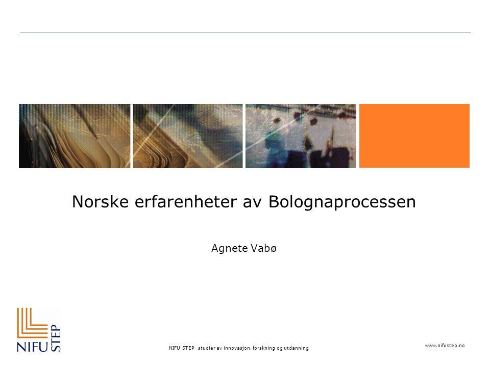 www.nifustep.no NIFU STEP studier av innovasjon, forskning og utdanning Norske erfarenheter av Bolognaprocessen Agnete Vabø