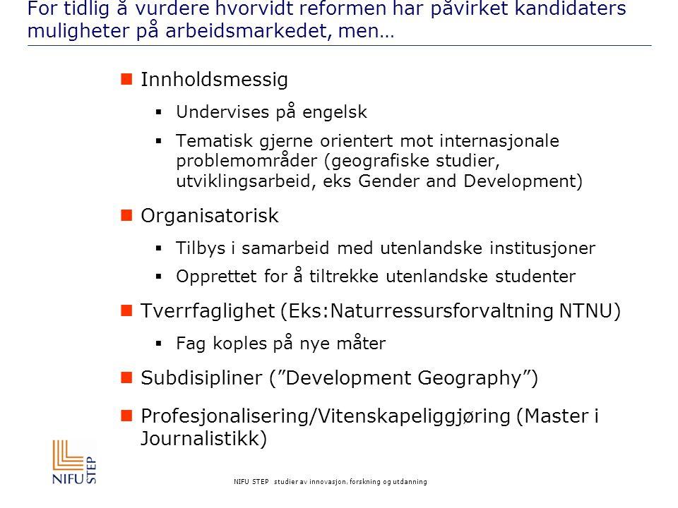 NIFU STEP studier av innovasjon, forskning og utdanning For tidlig å vurdere hvorvidt reformen har påvirket kandidaters muligheter på arbeidsmarkedet,