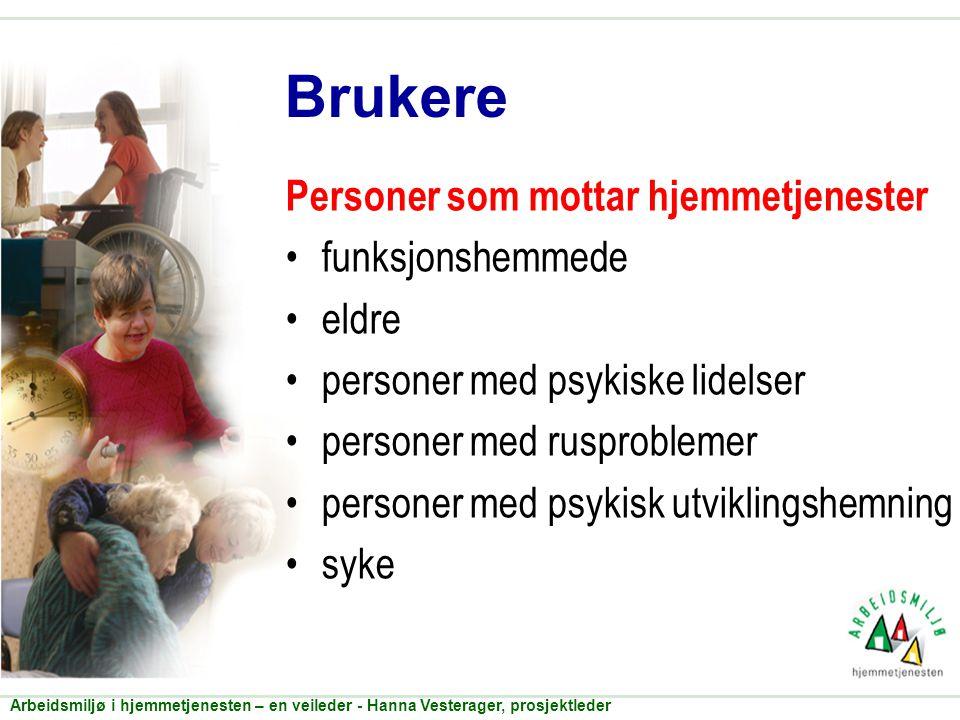 Brukere Personer som mottar hjemmetjenester •funksjonshemmede •eldre •personer med psykiske lidelser •personer med rusproblemer •personer med psykisk