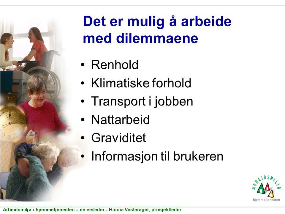 Det er mulig å arbeide med dilemmaene •Renhold •Klimatiske forhold •Transport i jobben •Nattarbeid •Graviditet •Informasjon til brukeren Arbeidsmiljø