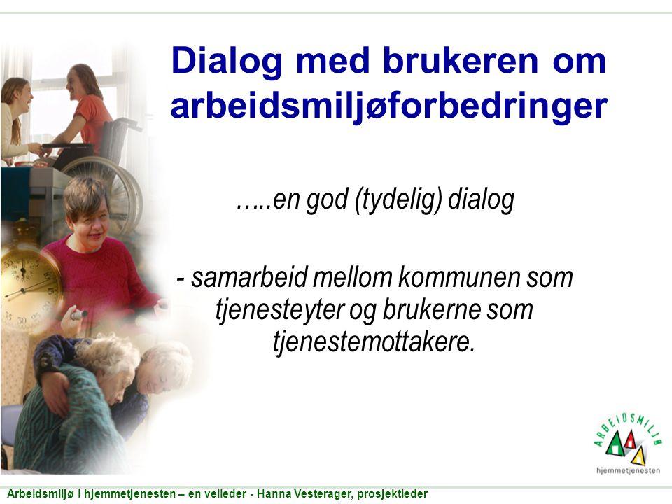 Dialog med brukeren om arbeidsmiljøforbedringer …..en god (tydelig) dialog - samarbeid mellom kommunen som tjenesteyter og brukerne som tjenestemottak