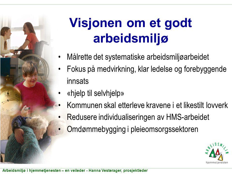 Visjonen om et godt arbeidsmiljø •Målrette det systematiske arbeidsmiljøarbeidet •Fokus på medvirkning, klar ledelse og forebyggende innsats •«hjelp t
